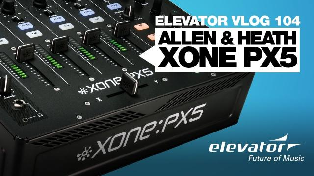 Allen & Heath Xone PX5 - Elevator VLOG 104 (deutsch)