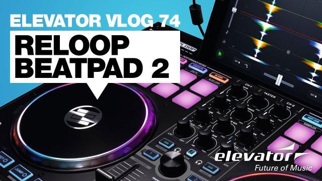 Reloop Beatpad 2 - Elevator Vlog 74 (deutsch)