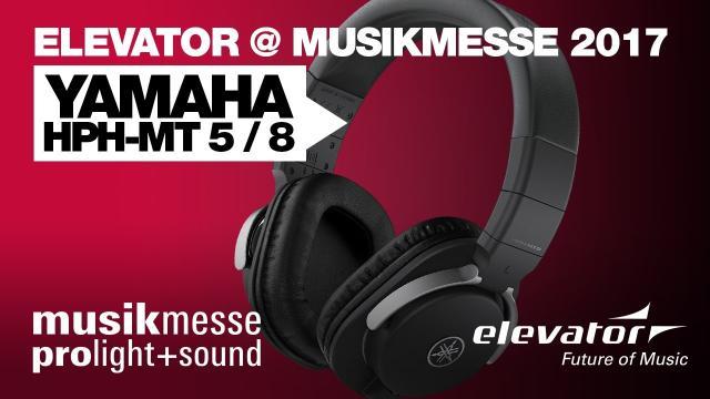 Elevator@ Musikmesse 2017 - Yamaha HPH-MT 5/7/8