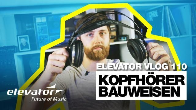 Kopfhörer Bauweisen (Elevator Vlog 110 deutsch)