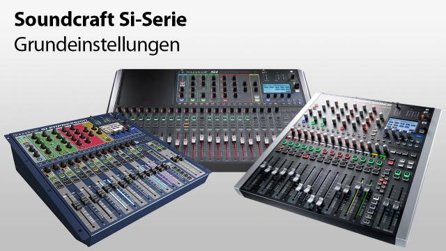 Soundcraft Tutorial Si-Serie – Grundeinstellungen