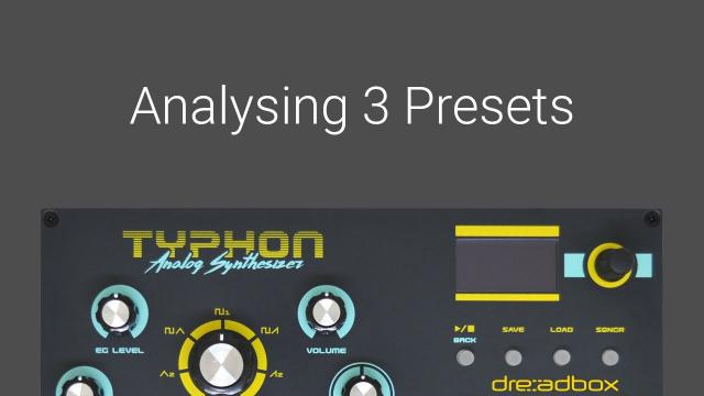 Analysing 3 presets on the Dreadbox Typhon Synthesizer