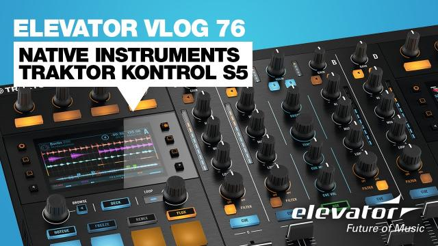Native Instruments Traktor Kontrol S5 - Elevator Vlog 76 (deutsch)